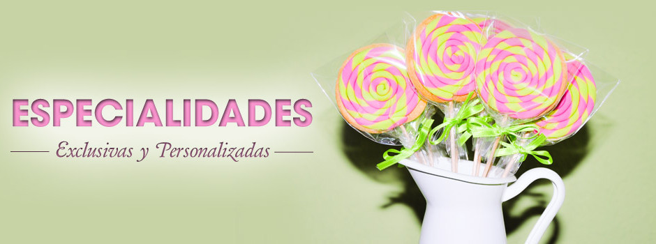 Especialidad exclusivas y personalizadas